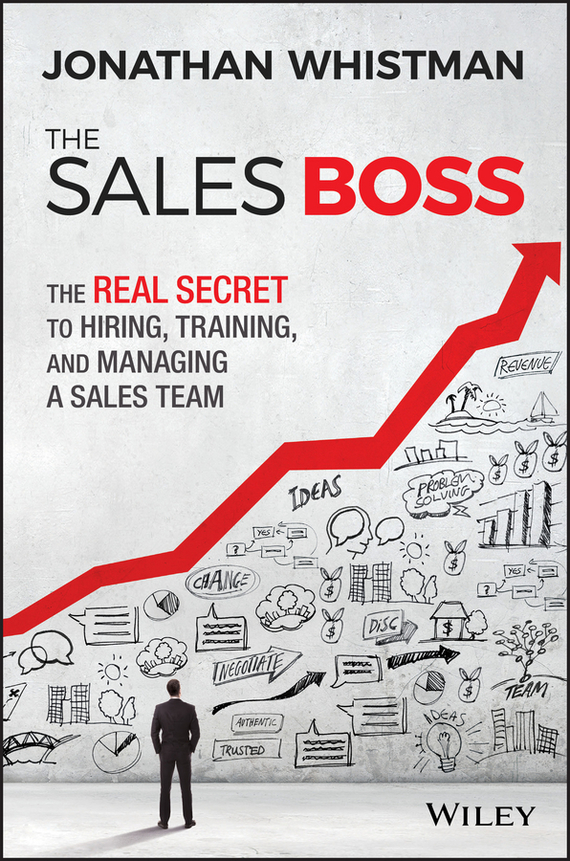 Jonathan  Whistman The Sales Boss. The Real Secret to Hiring, Training and Managing a Sales Team chip espinoza managing the millennials discover the core competencies for managing today s workforce