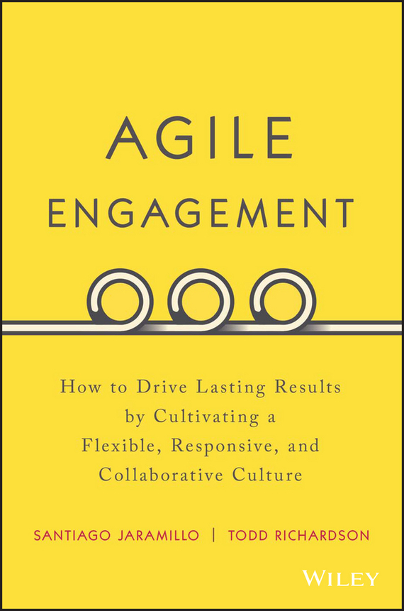 Santiago  Jaramillo Agile Engagement. How to Drive Lasting Results by Cultivating a Flexible, Responsive, and Collaborative Culture hood how to be a ham 3ed paper only