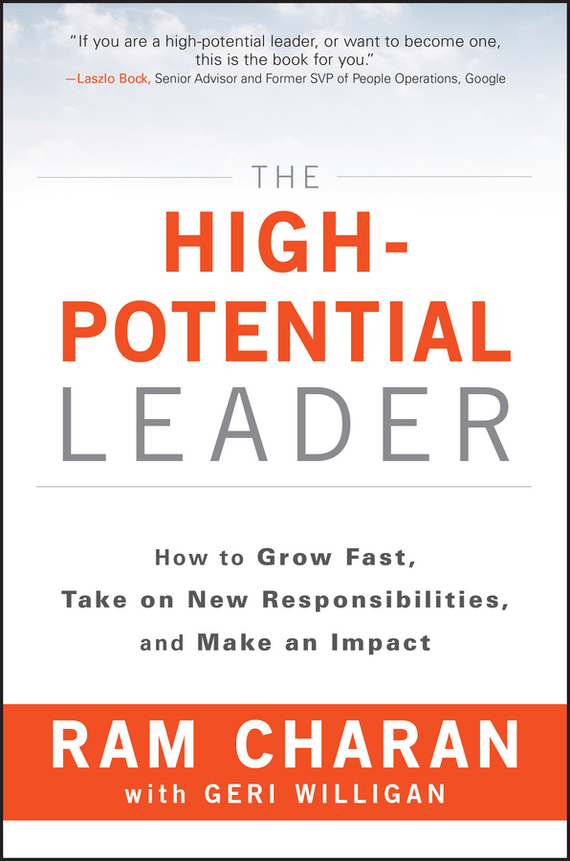 Ram Charan The High-Potential Leader. How to Grow Fast, Take on New Responsibilities, and Make an Impact james m kouzes learning leadership the five fundamentals of becoming an exemplary leader