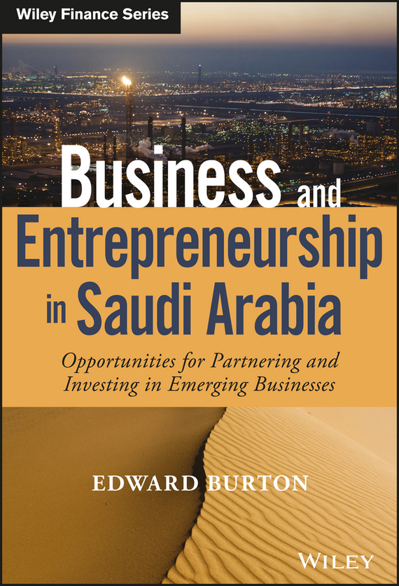 Edward Burton Business and Entrepreneurship in Saudi Arabia. Opportunities for Partnering and Investing in Emerging Businesses обложка для паспорта tina bolotina обложка для паспорта