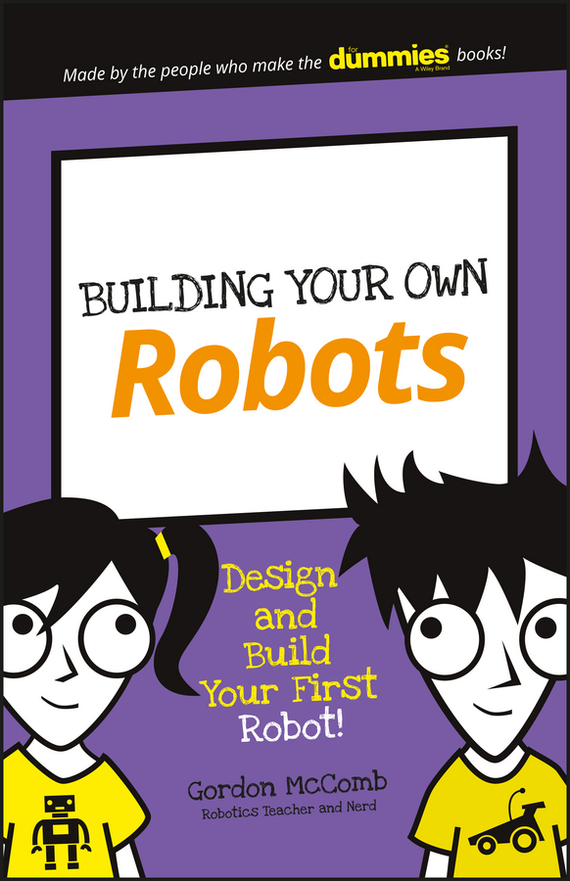 Gordon  McComb Building Your Own Robots. Design and Build Your First Robot! managing projects made simple
