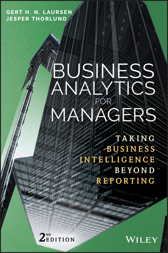 Jesper  Thorlund Business Analytics for Managers. Taking Business Intelligence Beyond Reporting seena sharp competitive intelligence advantage how to minimize risk avoid surprises and grow your business in a changing world