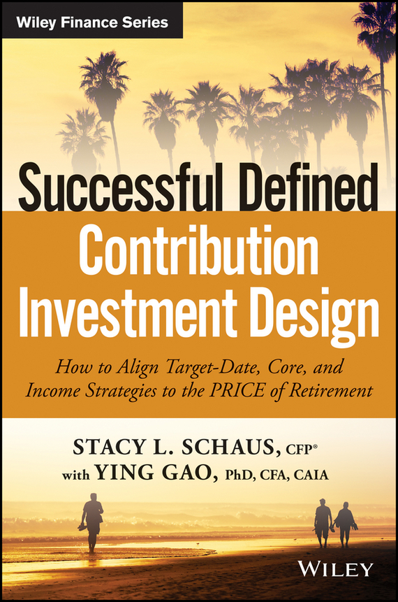 Ying Gao Successful Defined Contribution Investment Design. How to Align Target-Date, Core, and Income Strategies to the PRICE of Retirement how to plan a wedding for a royal spy