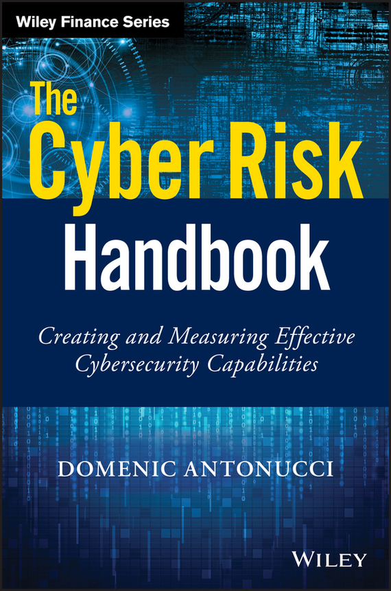 Domenic Antonucci The Cyber Risk Handbook. Creating and Measuring Effective Cybersecurity Capabilities christian szylar handbook of market risk
