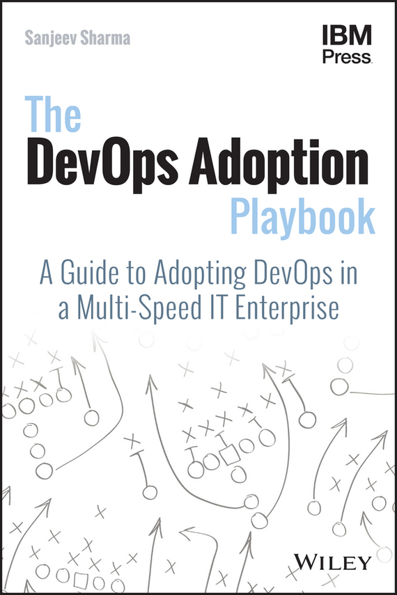 Sanjeev  Sharma The DevOps Adoption Playbook. A Guide to Adopting DevOps in a Multi-Speed IT Enterprise manisha sharma ajit varma and harsha kharkwal interaction of symbiotic fungus with fenugreek