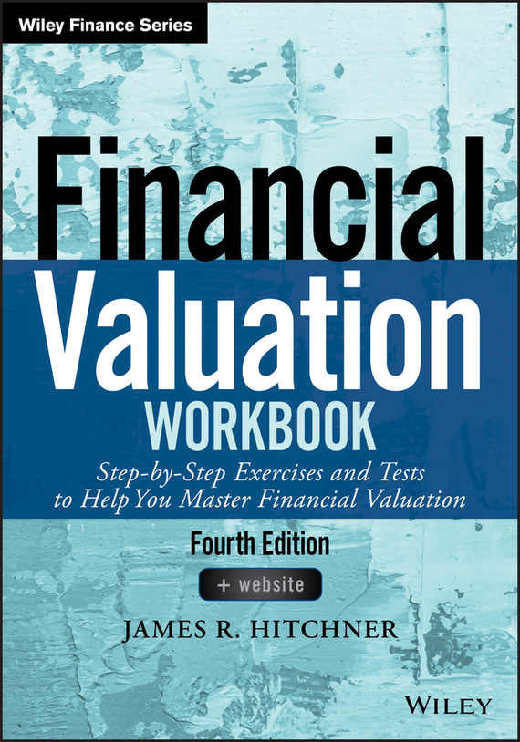 James Hitchner R. Financial Valuation Workbook. Step-by-Step Exercises and Tests to Help You Master Financial Valuation cheryl rickman the digital business start up workbook the ultimate step by step guide to succeeding online from start up to exit