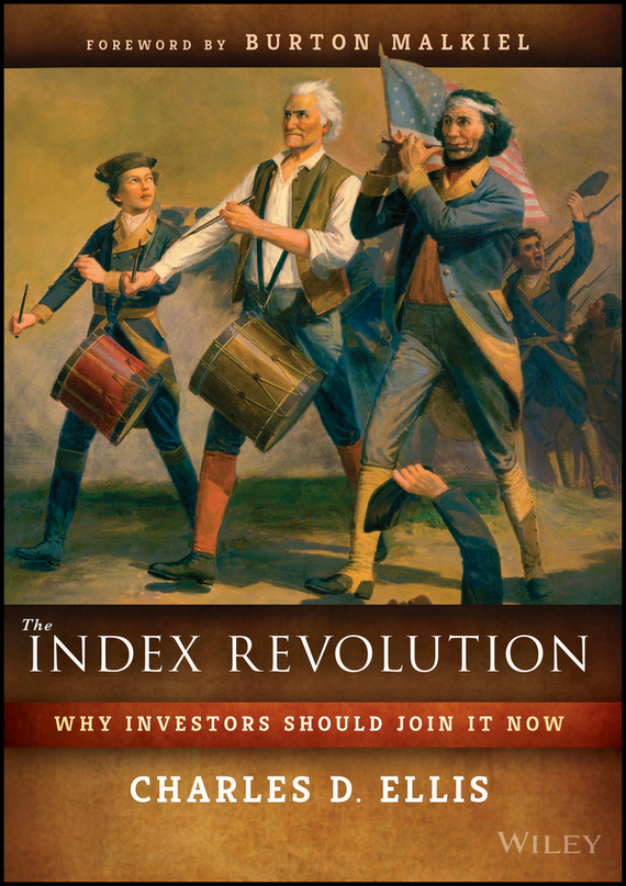 Charles D. Ellis The Index Revolution. Why Investors Should Join It Now charles d ellis capital the story of long term investment excellence