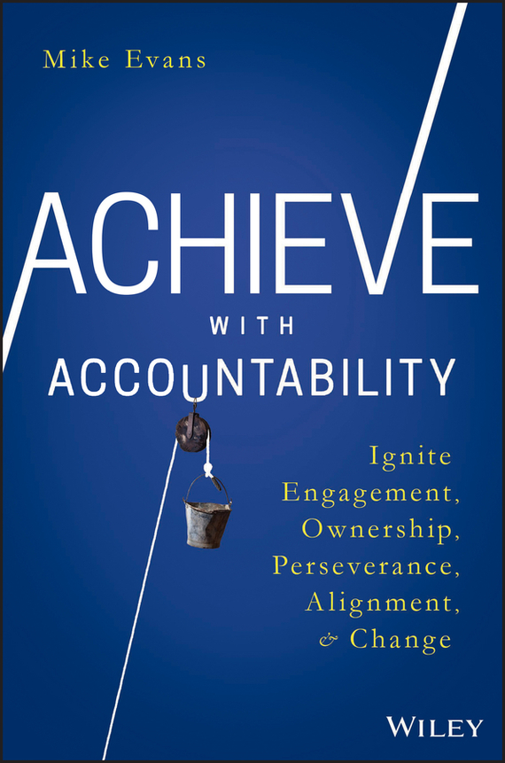 Achieve with Accountability. Ignite Engagement, Ownership, Perseverance, Alignment, and Change