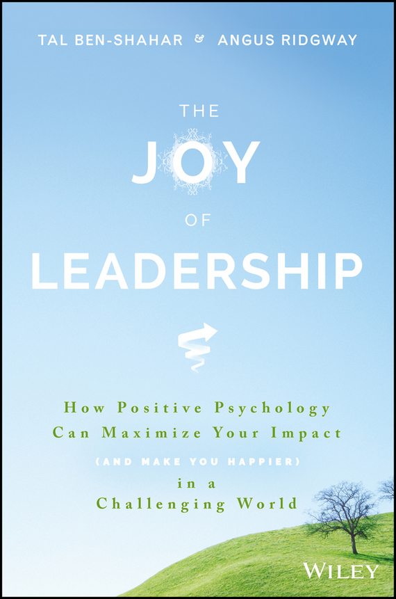Tal  Ben-Shahar The Joy of Leadership. How Positive Psychology Can Maximize Your Impact (and Make You Happier) in a Challenging World basic psychology 4e sg