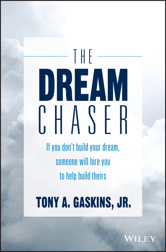 Tony Gaskins A. The Dream Chaser. If You Don't Build Your Dream, Someone Will Hire You to Help Build Theirs test drive your dream job a step by step guide to finding and creating the work you love