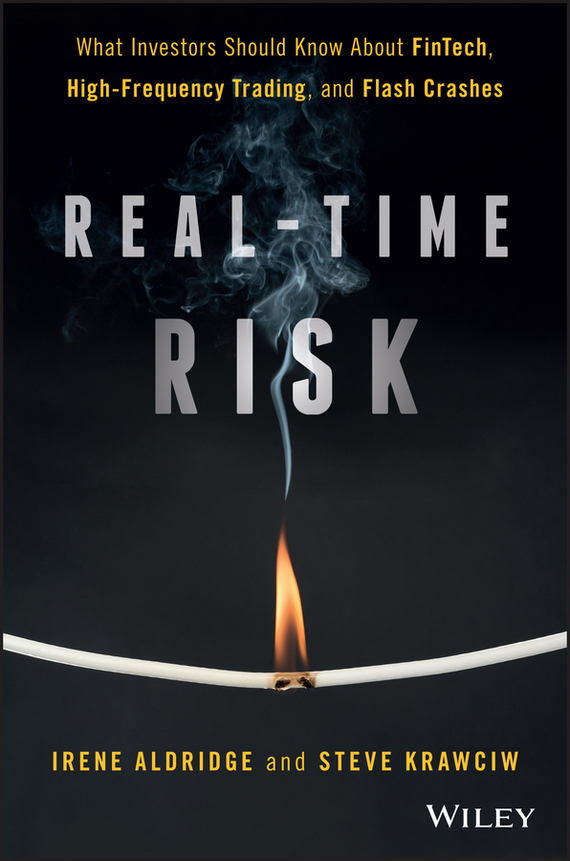 Irene  Aldridge Real-Time Risk. What Investors Should Know About FinTech, High-Frequency Trading, and Flash Crashes risk analysis and management