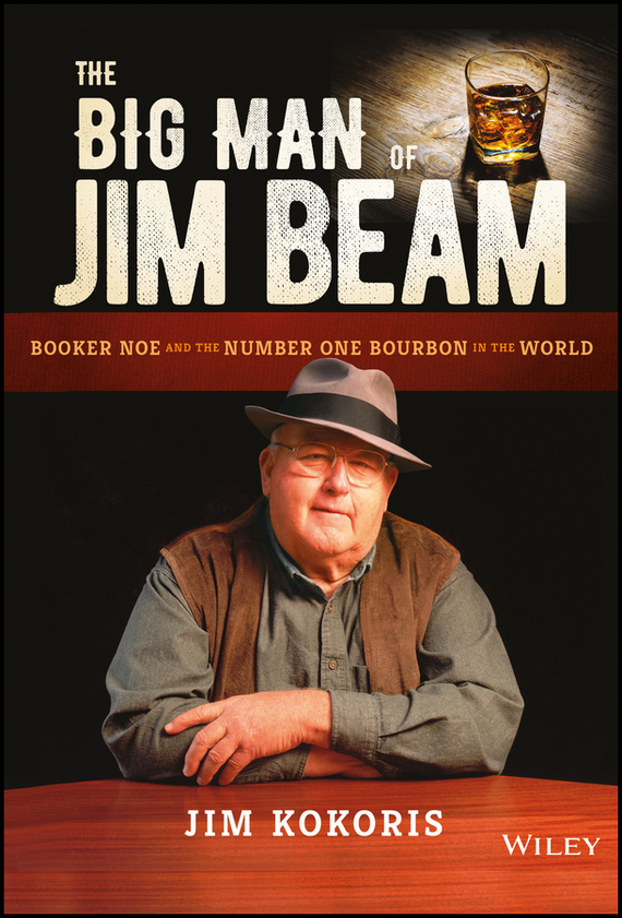 Jim Kokoris The Big Man of Jim Beam. Booker Noe And the Number-One Bourbon In the World secured