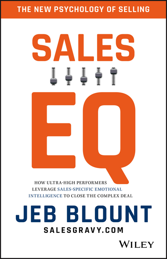 Jeb  Blount Sales EQ. How Ultra High Performers Leverage Sales-Specific Emotional Intelligence to Close the Complex Deal jeb myers evidence in child abuse and neglect