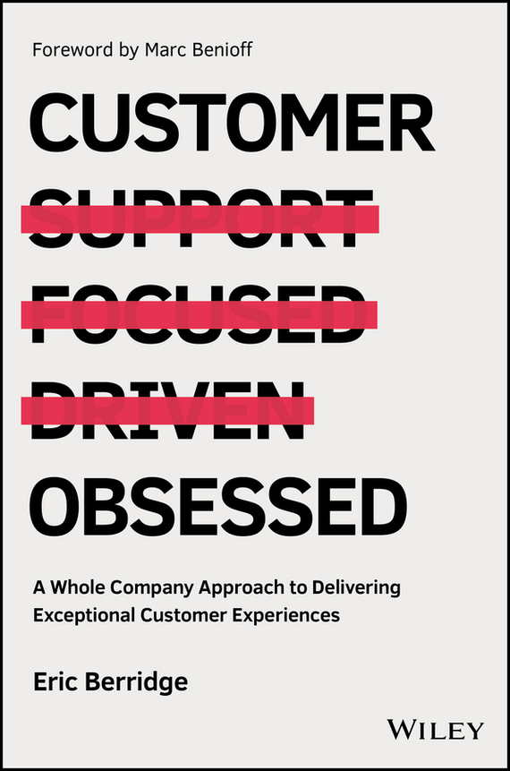 Marc Benioff Customer Obsessed. A Whole Company Approach to Delivering Exceptional Customer Experiences