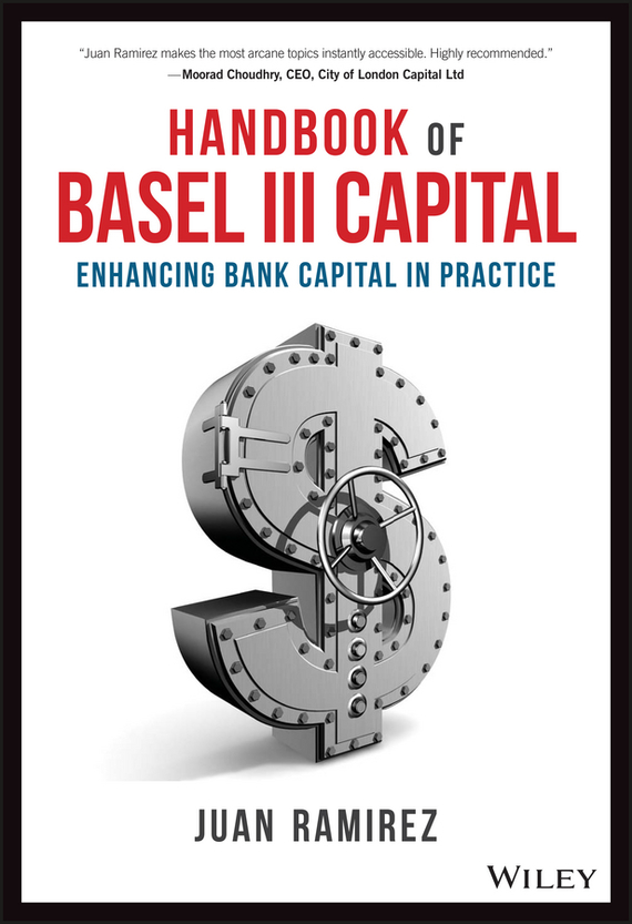 Juan Ramirez Handbook of Basel III Capital. Enhancing Bank Capital in Practice capital structure and risk dynamics among banks