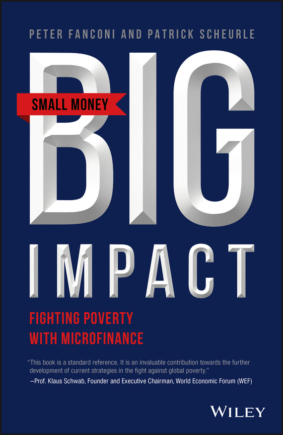 Patrick  Scheurle Small Money Big Impact. Fighting Poverty with Microfinance patrick w jordan how to make brilliant stuff that people love and make big money out of it