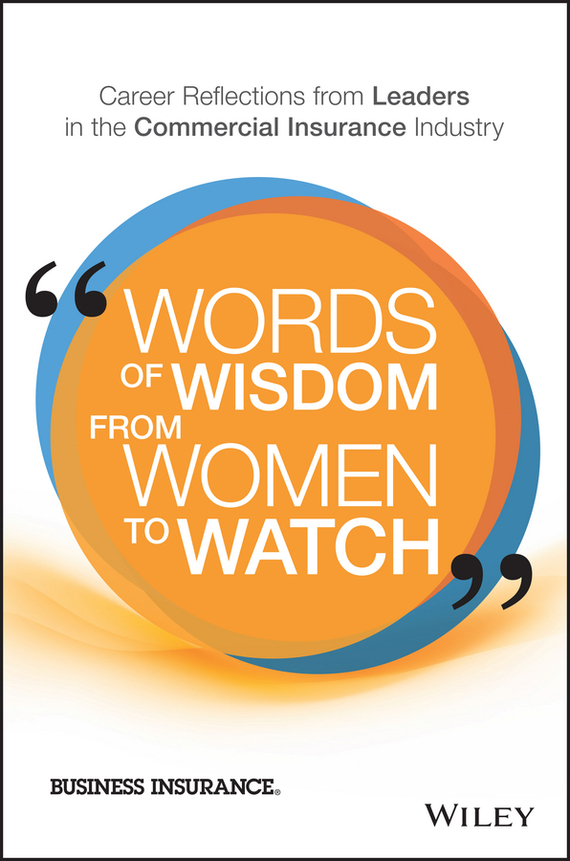 Business Insurance Words of Wisdom from Women to Watch. Career Reflections from Leaders in the Commercial Insurance Industry tony boobier analytics for insurance the real business of big data