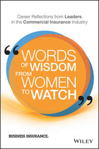 Business Insurance - Words of Wisdom from Women to Watch. Career Reflections from Leaders in the Commercial Insurance Industry