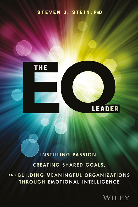 Steven Stein J. The EQ Leader. Instilling Passion, Creating Shared Goals, and Building Meaningful Organizations through Emotional Intelligence leslie stein the making of modern israel 1948 1967