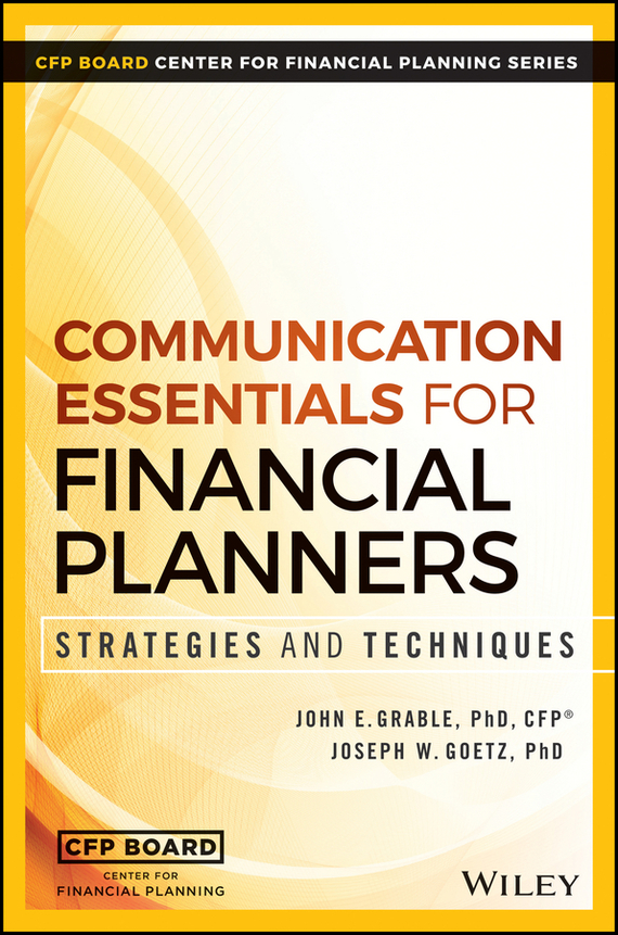 John Grable E. Communication Essentials for Financial Planners. Strategies and Techniques