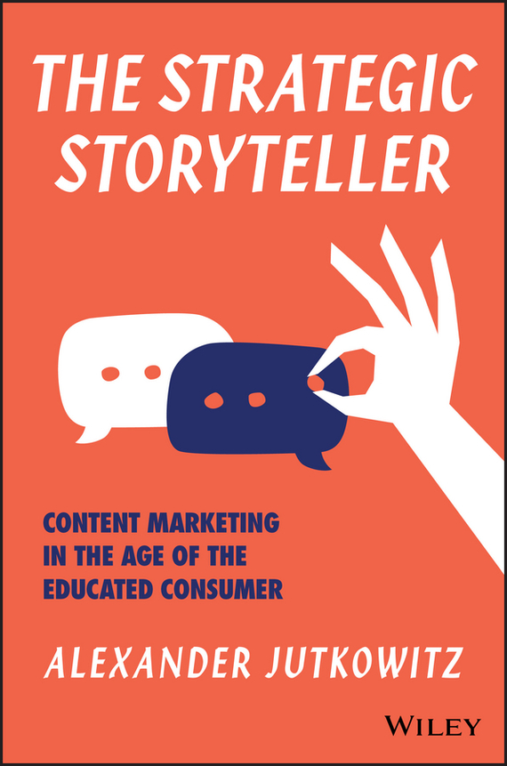 Alexander Jutkowitz The Strategic Storyteller. Content Marketing in the Age of the Educated Consumer sartoria campo napoli pубашка