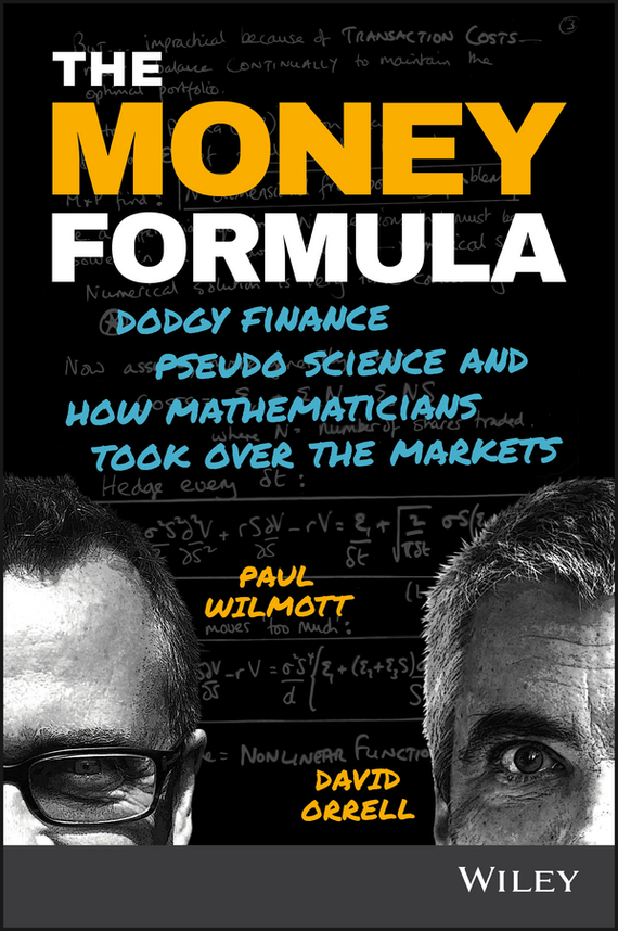Paul  Wilmott The Money Formula. Dodgy Finance, Pseudo Science, and How Mathematicians Took Over the Markets norman god that limps – science and technology i n the eighties