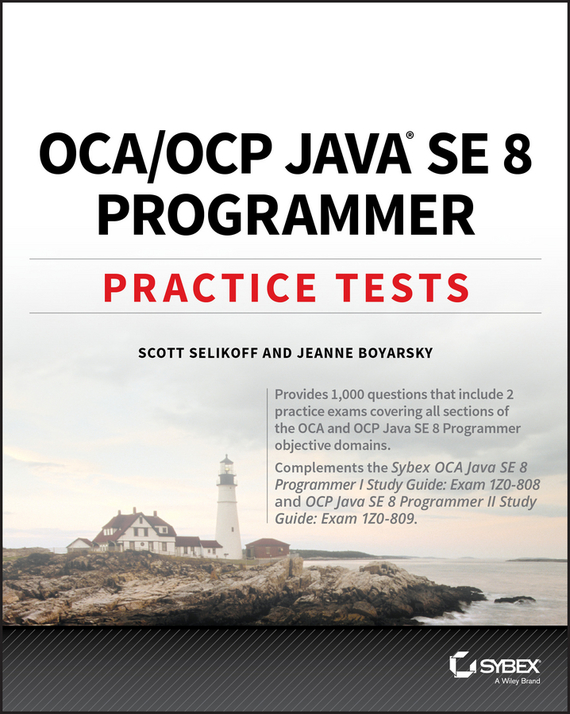 Jeanne  Boyarsky OCA / OCP Java SE 8 Programmer Practice Tests steven rice m 1 001 series 7 exam practice questions for dummies