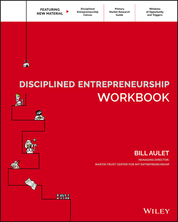 Bill  Aulet Disciplined Entrepreneurship Workbook saul kaplan the business model innovation factory how to stay relevant when the world is changing