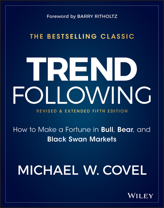 Barry  Ritholtz Trend Following. How to Make a Fortune in Bull, Bear, and Black Swan Markets