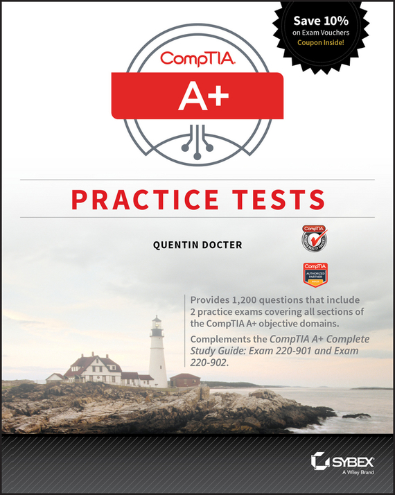 Quentin Docter CompTIA A+ Practice Tests. Exam 220-901 and Exam 220-902 steven rice m 1 001 series 7 exam practice questions for dummies