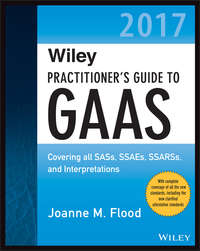 Joanne Flood M. - Wiley Practitioner's Guide to GAAS 2017. Covering all SASs, SSAEs, SSARSs, and Interpretations