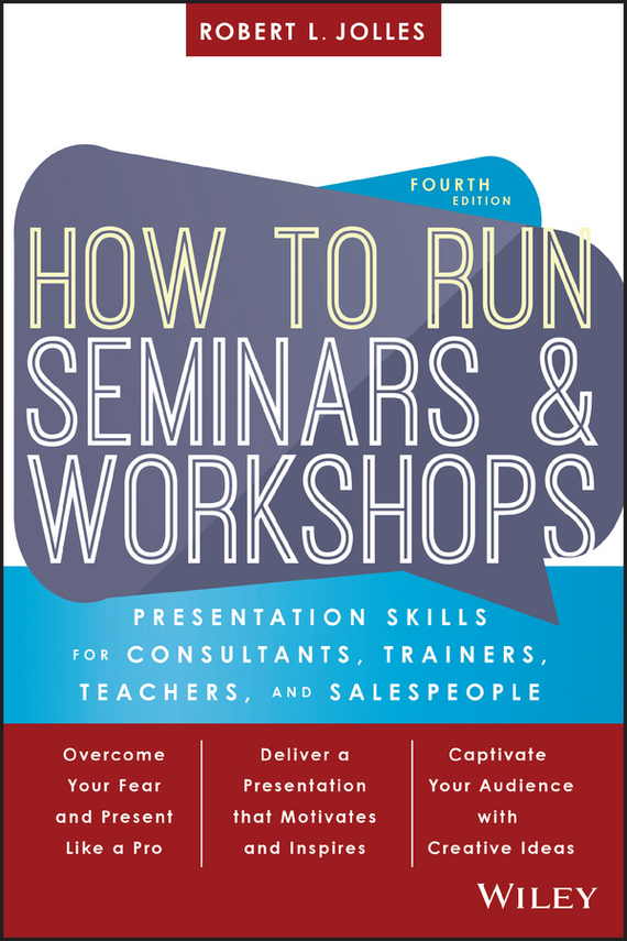 Jolles Robert L. How to Run Seminars and Workshops. Presentation Skills for Consultants, Trainers, Teachers, and Salespeople