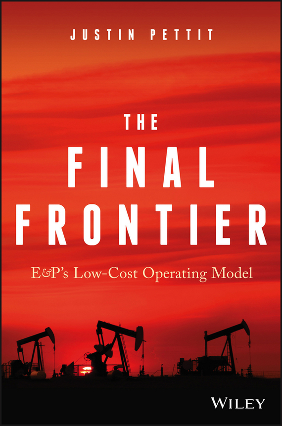 Justin Pettit The Final Frontier. E&P's Low-Cost Operating Model ISBN: 9781119376576 justin pettit the final frontier e