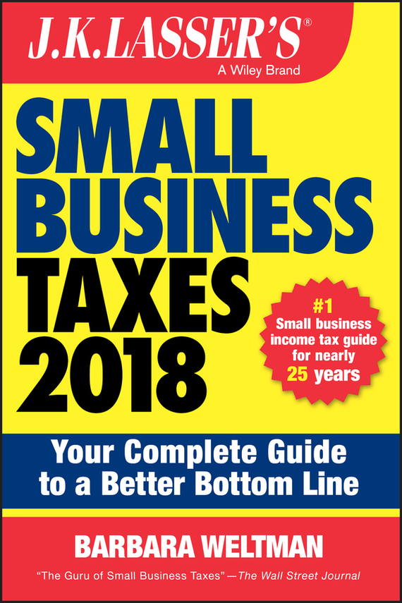 Barbara Weltman J.K. Lasser's Small Business Taxes 2018. Your Complete Guide to a Better Bottom Line eric tyson small business taxes for dummies