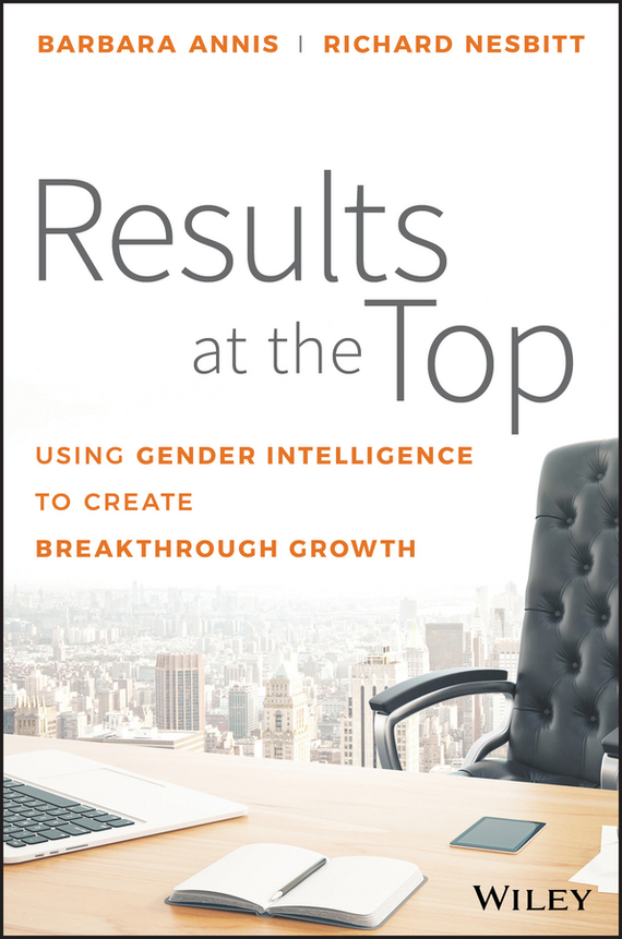 Barbara Annis Results at the Top. Using Gender Intelligence to Create Breakthrough Growth effectiveness of the gender policy in the promotion of women leaders