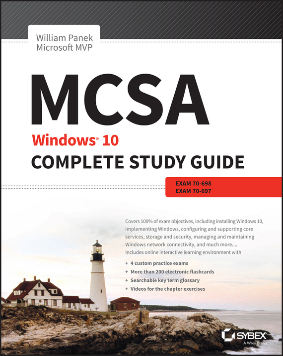 William Panek MCSA: Windows 10 Complete Study Guide. Exam 70-698 and Exam 70-697 william panek mcsa windows server 2016 study guide exam 70 740