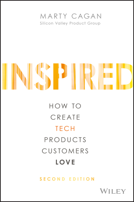 Marty  Cagan INSPIRED. How to Create Tech Products Customers Love madhavan ramanujam monetizing innovation how smart companies design the product around the price