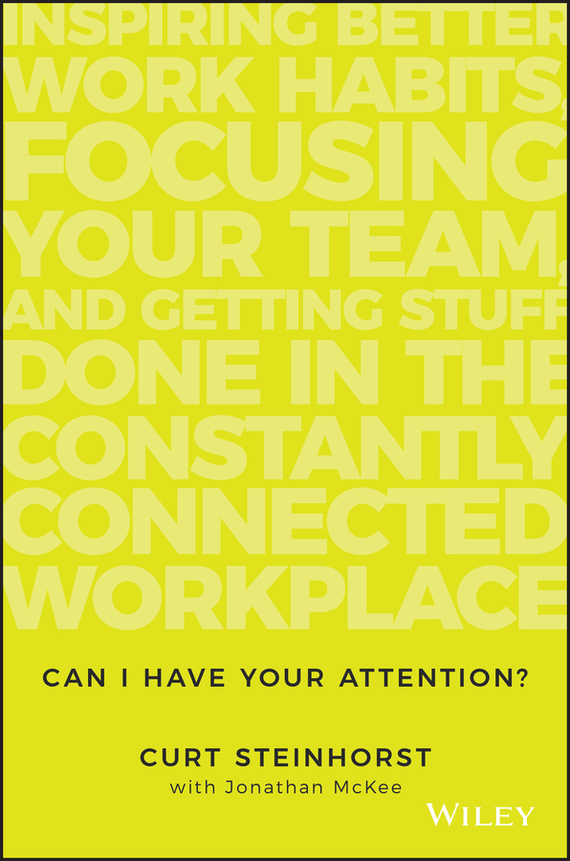 Jonathan McKee Can I Have Your Attention?. Inspiring Better Work Habits, Focusing Your Team, and Getting Stuff Done in the Constantly Connected Workplace razi imam driven a how to strategy for unlocking your greatest potential