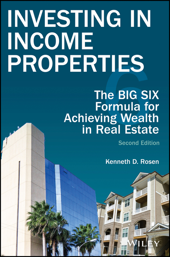 Kenneth Rosen D. Investing in Income Properties. The Big Six Formula for Achieving Wealth in Real Estate chris garrett problogger secrets for blogging your way to a six figure income