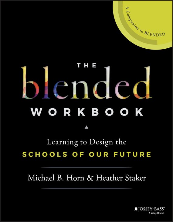 Heather  Staker The Blended Workbook. Learning to Design the Schools of our Future cheryl rickman the digital business start up workbook the ultimate step by step guide to succeeding online from start up to exit