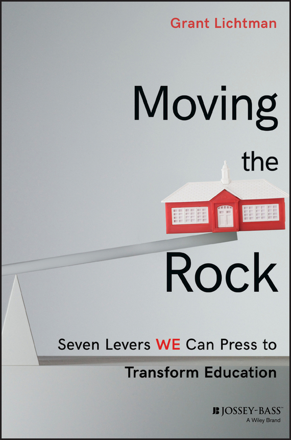 Grant  Lichtman Moving the Rock. Seven Levers WE Can Press to Transform Education the implementation of environmental education in schools