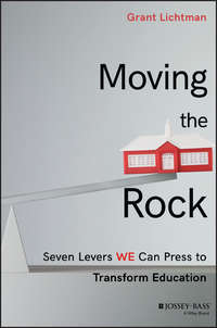Grant  Lichtman - Moving the Rock. Seven Levers WE Can Press to Transform Education