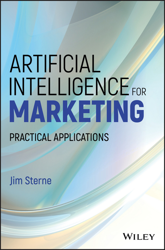 Jim Sterne Artificial Intelligence for Marketing. Practical Applications mark jeffery data driven marketing the 15 metrics everyone in marketing should know