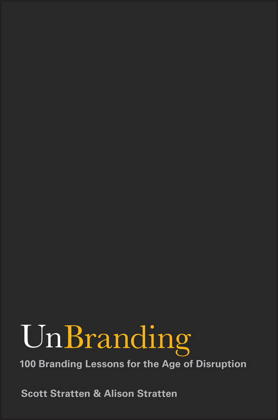 Scott Stratten UnBranding. 100 Branding Lessons for the Age of Disruption demystifying learning traps in a new product innovation process
