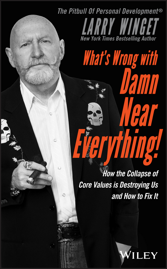 Larry  Winget What's Wrong with Damn Near Everything!. How the Collapse of Core Values Is Destroying Us and How to Fix It phil simon message not received why business communication is broken and how to fix it