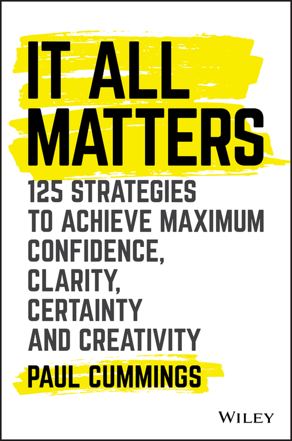 Paul  Cummings It All Matters. 125 Strategies to Achieve Maximum Confidence, Clarity, Certainty, and Creativity cd диск simon paul original album classics paul simon songs from capeman hearts and bones you re the one there goes rhymin simon 5 cd
