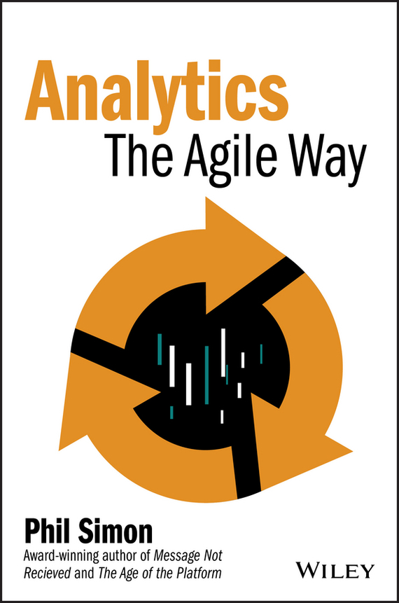 Phil  Simon Analytics. The Agile Way tony boobier analytics for insurance the real business of big data