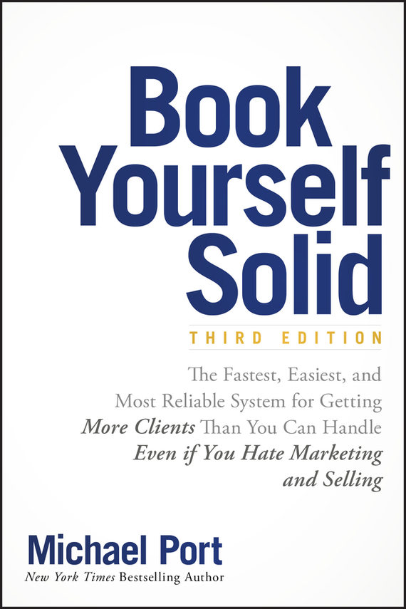 Michael  Port Book Yourself Solid. The Fastest, Easiest, and Most Reliable System for Getting More Clients Than You Can Handle Even if You Hate Marketing and Selling maryann karinch the most dangerous business book you ll ever read