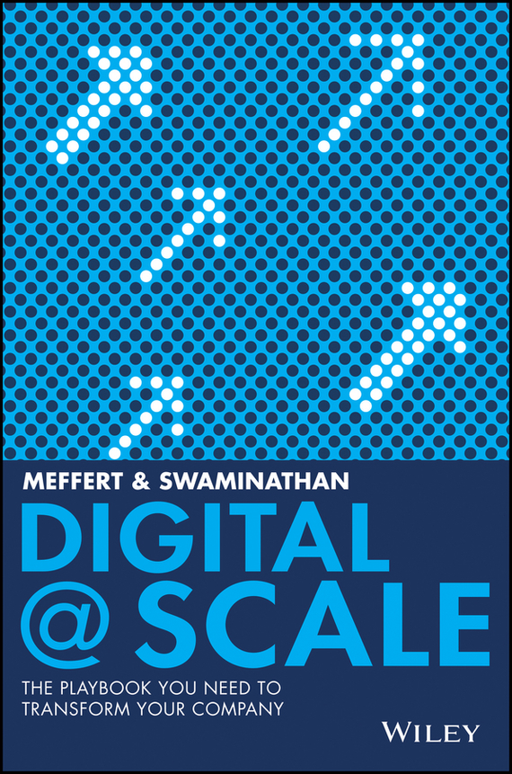 Anand Swaminathan Digital @ Scale. The Playbook You Need to Transform Your Company
