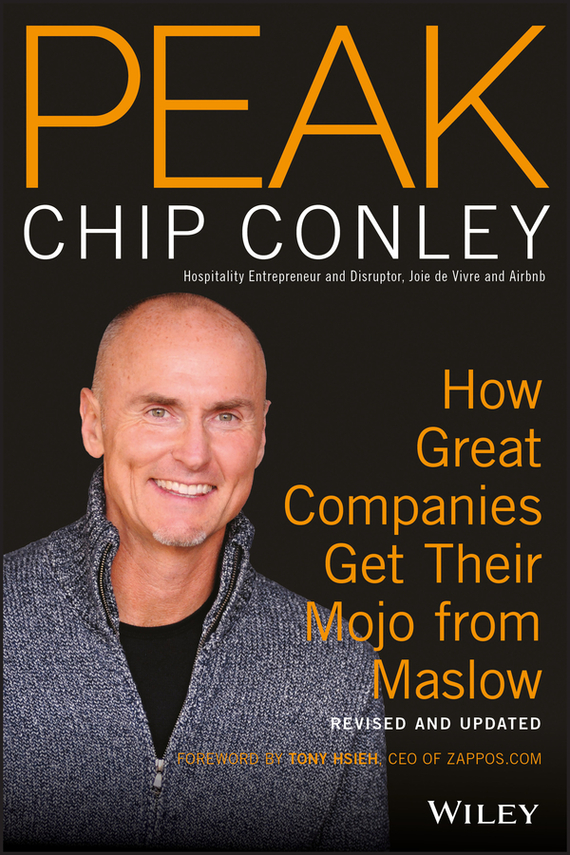 Chip Conley PEAK. How Great Companies Get Their Mojo from Maslow Revised and Updated michael burchell no excuses how you can turn any workplace into a great one